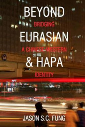 Beyond Eurasian and Hapa av Jason S C Fung (Heftet)