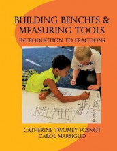 Building Benches and Measuring Tools av Catherine Twomey Fosnot og Carol Marsiglio (Heftet)