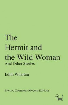 The Hermit and the Wild Woman av Edith Wharton (Heftet)