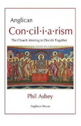Omslag - Anglican Conciliarism - The Church Meeting to Decide Together
