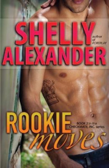 Rookie Moves - A Checkmate Inc. Novel av Shelly Alexander (Heftet)