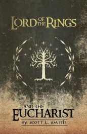 Lord of the Rings and the Eucharist av Scott L Smith (Heftet)
