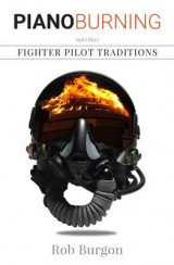 Omslag - Piano Burning and Other Fighter Pilot Traditions