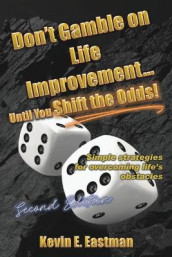 Don't Gamble on Life Improvement... Until You Shift the Odds! (Second Edition) av Kevin E Eastman (Heftet)