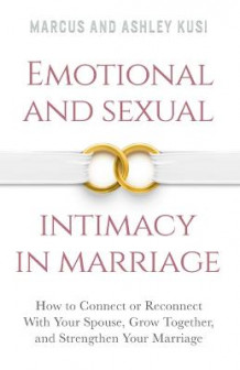 Emotional and Sexual Intimacy in Marriage av Marcus Kusi og Ashley Kusi (Heftet)
