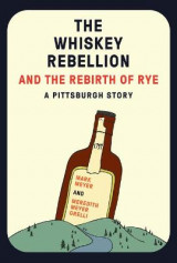 Omslag - The Whiskey Rebellion and the Rebirth of Rye