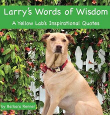 Larry's Words of Wisdom, A Yellow Lab's Inspirational Quotes av Barbara Renner (Innbundet)