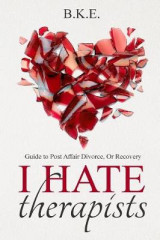 Omslag - I Hate Therapists Guide to Post Affair Divorce, or Recovery