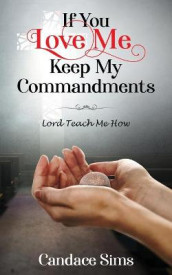If You Love Me, Keep My Commandments av Candace Sims (Heftet)