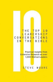 The Top 10 Leadership Conversations in the Bible av Steve Moore (Heftet)