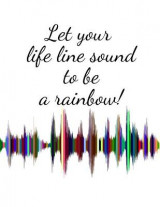 Omslag - Let your life line sound to be a rainbow! Enjoy every moment! - white design