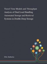 Omslag - Travel Time Models and Throughput Analysis of Dual Load Handling Automated Storage and Retrieval Systems in Double Deep Storage