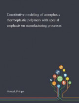 Omslag - Constitutive Modeling of Amorphous Thermoplastic Polymers With Special Emphasis on Manufacturing Processes