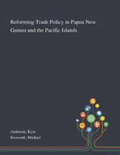Reforming Trade Policy in Papua New Guinea and the Pacific Islands av Kym Anderson og Michael Bosworth (Heftet)