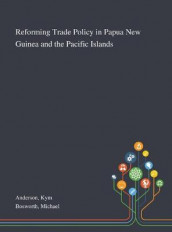 Reforming Trade Policy in Papua New Guinea and the Pacific Islands av Kym Anderson og Michael Bosworth (Innbundet)