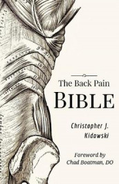 The Back Pain Bible av Christopher J Kidawski (Heftet)