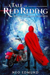 A Tale Of Red Riding (Year 1) Rise of the Alpha Huntress av Neo Edmund (Heftet)