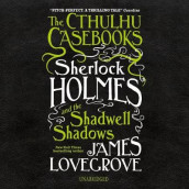 The Cthulhu Casebooks: Sherlock Holmes and the Shadwell Shadows av James Lovegrove (Lydbok-CD)