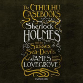 The Cthulhu Casebooks: Sherlock Holmes and the Sussex Sea-Devils av James Lovegrove (Lydbok-CD)
