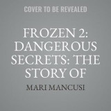 Omslag - Frozen 2: Dangerous Secrets: The Story of Iduna and Agnarr