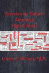 Cataclysmic Failure: American High Schools av James C. Wilson (Heftet)