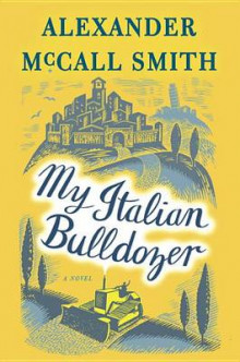My Italian Bulldozer av Professor of Medical Law Alexander McCall Smith (Innbundet)