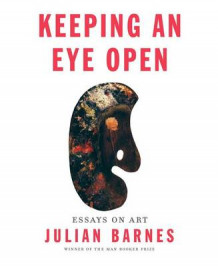 Keeping an Eye Open av Julian Barnes (Innbundet)