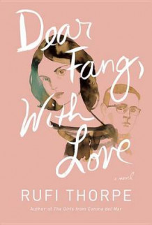 Dear Fang, with Love av Rufi Thorpe (Innbundet)