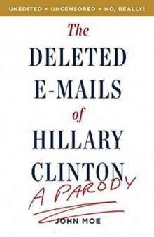 The A ParodyDeleted Emails of Hillary Clinton av John Moe (Heftet)