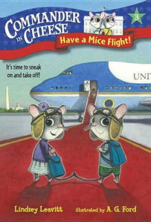 Commander in Cheese #3: Have a Mice Flight! av Lindsey Leavitt (Innbundet)
