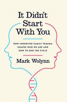 It Didn't Start With You: How Inherited Family Trauma Shapes Who We Are And How To End The Cycle av Mark Wolynn (Innbundet)