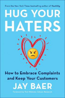 Hug Your Haters: How to Embrace Complaints and Keep Your Customers av Jay Baer (Innbundet)