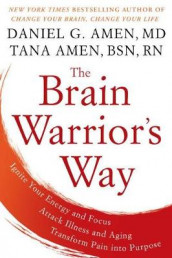 The Brain Warrior's Way: Ignite Your Energy And Focus, Attack Illness And Aging, Transform Pain Into Purpose av Daniel G. Amen og Tana Amen (Heftet)