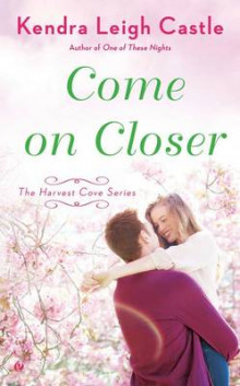 Come on Closer: The Harvest Cove Series Book 4 av Kendra Leigh Castle (Heftet)