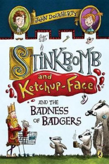 Stinkbomb and Ketchup-Face and the Badness of Badgers av John Dougherty (Heftet)