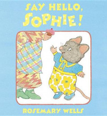 Say Hello, Sophie av Rosemary Wells (Innbundet)