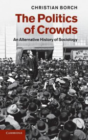 The Politics of Crowds av Christian Borch (Innbundet)