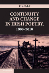 Continuity and Change in Irish Poetry, 1966-2010 av Eric Falci (Innbundet)