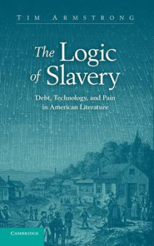 The Logic of Slavery av Tim Armstrong (Innbundet)