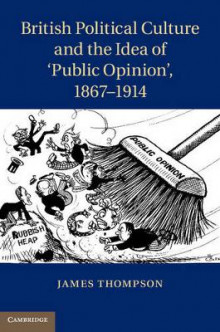 British Political Culture and the Idea of 'Public Opinion', 1867-1914 av James Thompson (Innbundet)