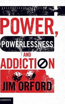 Power, Powerlessness and Addiction av Jim Orford (Innbundet)