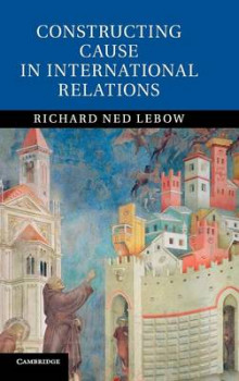 Constructing Cause in International Relations av Richard Ned Lebow (Innbundet)