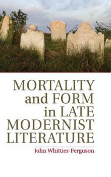 Mortality and Form in Late Modernist Literature av John Whittier-Ferguson (Innbundet)