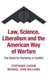 Law, Science, Liberalism and the American Way of Warfare av Stephanie Carvin og Michael John Williams (Innbundet)