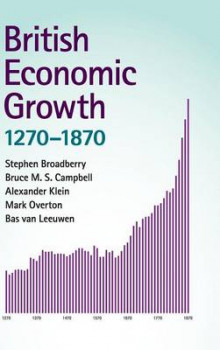 British Economic Growth, 1270-1870 av Stephen Broadberry, Bruce M. S. Campbell, Alexander Klein, Mark Overton og Bas Van Leeuwen (Innbundet)