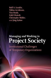 Managing and Working in Project Society av Rolf A. Lundin, Niklas Arvidsson, Tim Brady, Eskil Ekstedt, Christophe Midler og Joerg Sydow (Innbundet)
