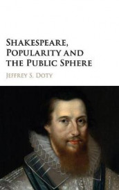 Shakespeare, Popularity and the Public Sphere av Jeffrey S. Doty (Innbundet)