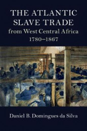 Cambridge Studies on the African Diaspora: The Atlantic Slave Trade from West Central Africa, 1780-1867 av Daniel B. Domingues da Silva (Innbundet)