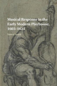 Musical Response in the Early Modern Playhouse, 1603-1625 av Simon Smith (Innbundet)