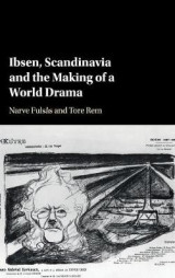 Omslag - Ibsen, Scandinavia and the Making of a World Drama